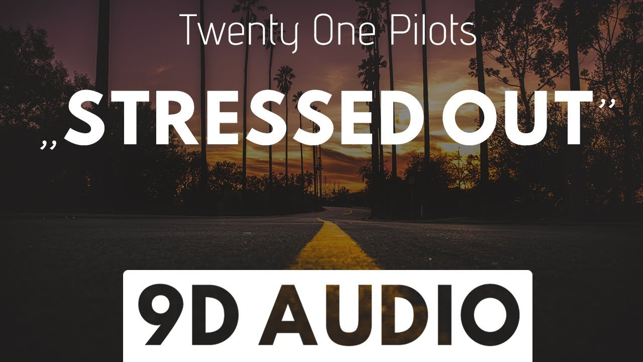 Stressed Out (9D AUDIO) - Twenty One Pilots