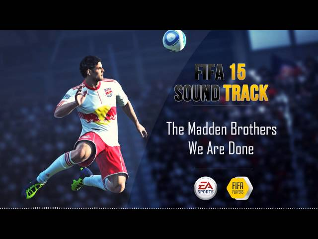 The Madden Brothers - We Are Done (FIFA 15 Soundtrack)