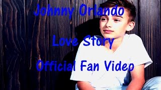 Johnny Orlando - Love Story (Official Fan Video)