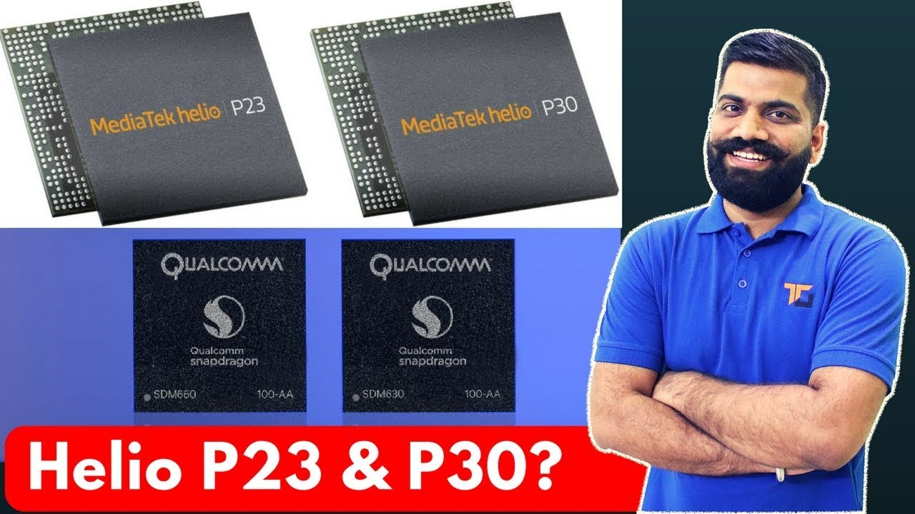 MediaTek Helio P23 & Helio P30 Mobile Processors - My Opinions - Snapdragon 630 & 660?