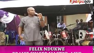 Felix Ndukwe the praise singer master live pt1
