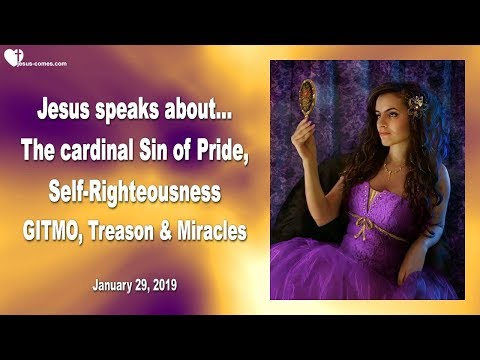 CARDINAL SIN OF PRIDE, SELF-RIGHTEOUSNESS, GITMO, TREASON & MIRACLES ❤️ Love Letter from Jesus
