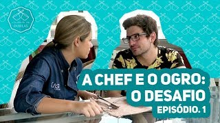 A CHEF E O OGRO: O DESAFIO - Episódio 1