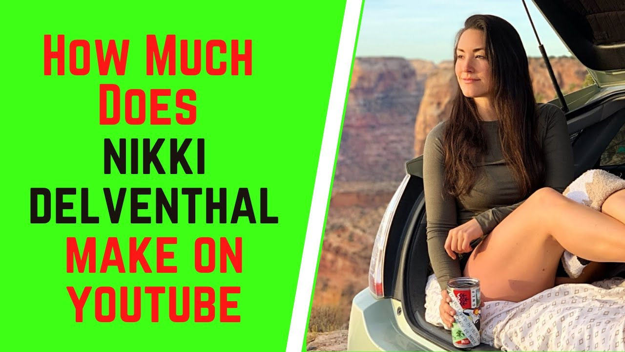 How Much Does Nikki Delventhal Make On YouTube