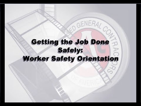 Getting the Job Done Safely - AGC Worker Safety Orientation