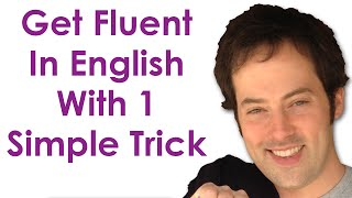 Get Fluent With 1 Trick - Become A Confident English Speaker With This Simple Practice Trick thumbnail