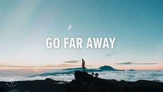 minite - Go Far Away (Lyrics)