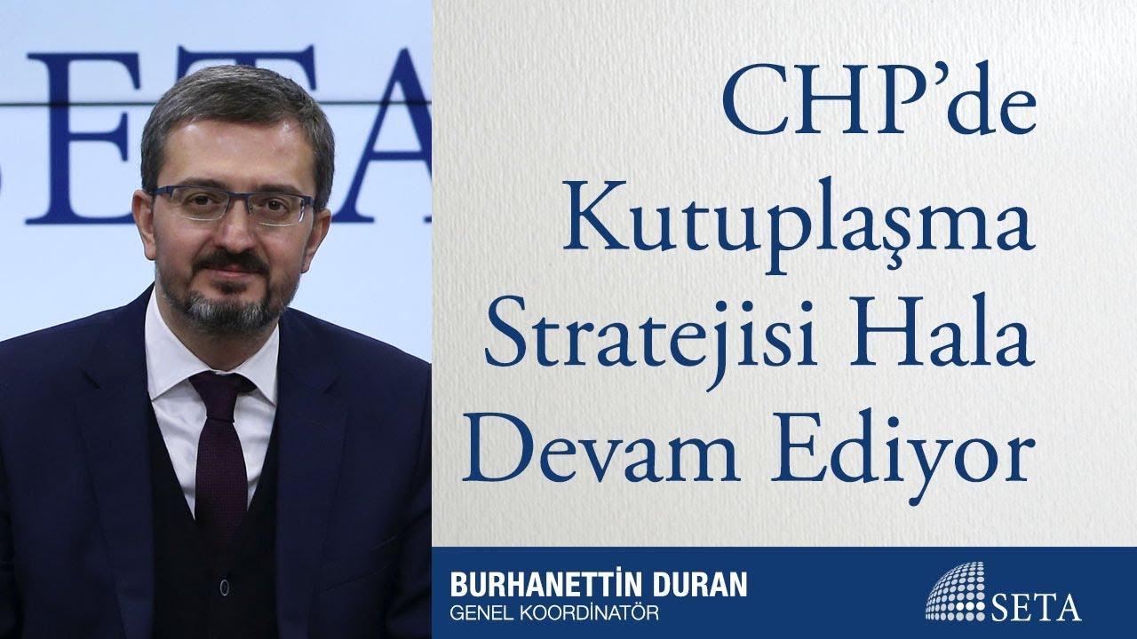 Buehanettin Duran | CHP'de Kutuplaşma Stratejisi Hala Devam Ediyor