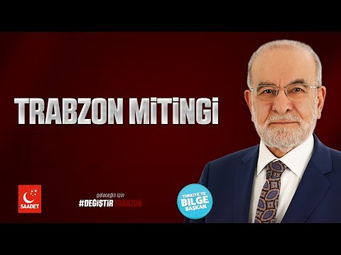 Trabzon Mitingi - Cumhurbaşkanı Adayı Temel Karamollaoğlu - 20.06.2018