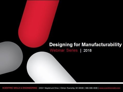 Designing for Manufacturability - Xcentric Mold and Engineering 2018 Webinar Series