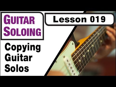 GUITAR SOLOING 019: Copying Guitar Solos