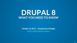Drupal 8: What You Need To Know