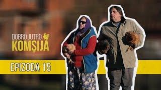 DOBRO JUTRO KOMŠIJA (NOVA SERIJA) - EPIZODA 15
