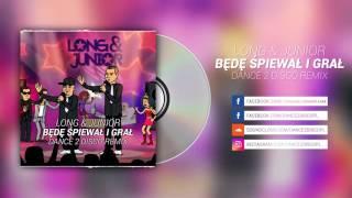 Long & Junior - Będę Śpiewał i Grał (Dance 2 Disco Remix)