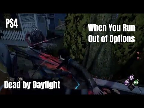 When You Run Out of Options | Dead by Daylight | PS4