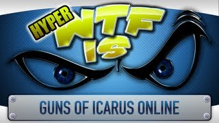 ► WTF Is... - Guns of Icarus Online ? (Hyper WTF Edition)