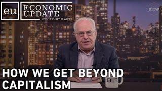 Economic Update: How We Get Beyond Capitalism