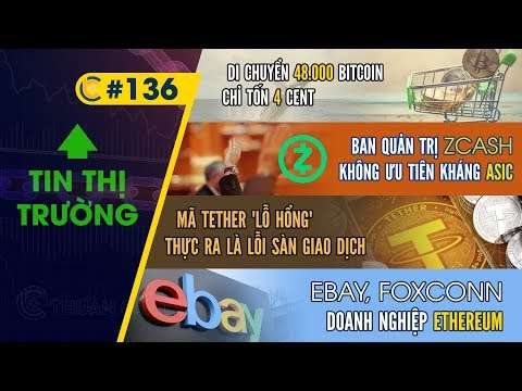 #136 - 48K Bitcoin Phí 4 Cent / Zcash Không Kháng ASIC / Mã Tether / EBay, Foxconn - Ethereum