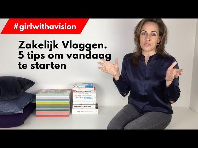 Zakelijk vloggen. 5 tips om vandaag te starten | #girlwithavision aflevering 42