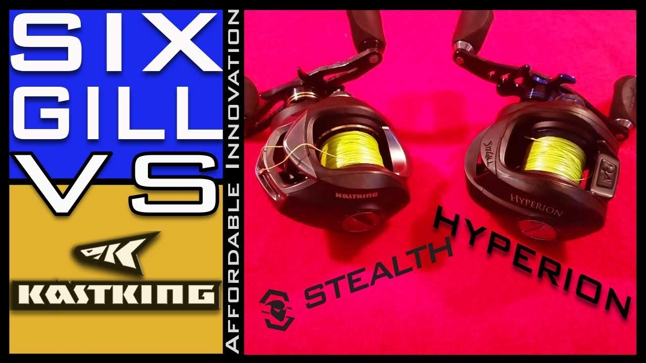 Compare kastking stealth to sixgill hyperion baitcast for Sixgill fishing reels