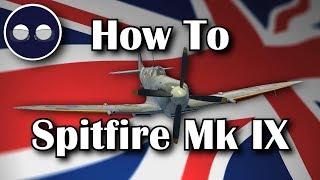 War Thunder: How To Supermarine Spitfire Mk IX