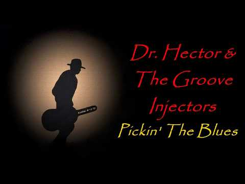 Dr. Hector & The Groove Injectors - Pickin' The Blues (Kostas A~171)