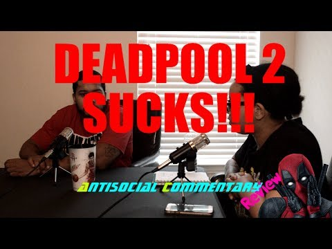 DEADPOOL 2 SUCKS!!!! An Antisocial Commentary Podcast Review