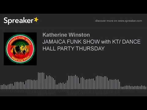 JAMAICA FUNK SHOW with KT/ DANCE HALL PARTY THURSDAY