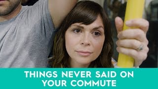 Things NEVER said on your commute