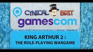 Gamescom Coverage : WTF is King Arthur 2 - The Role-Playing Wargame?