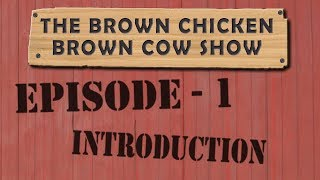 Brown Chicken Brown Cow - Episode 1 - Introduction