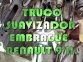 Truco suavizador clutch embrague Renault 9/11.