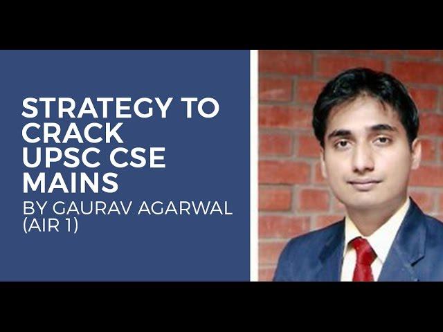AIR 1 CSE 2013 Gaurav Agarwals Strategy for UPSC CSE Mains