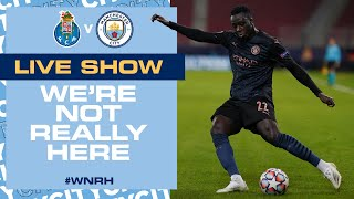 LIVE PORTO v MAN CITY | CHAMPIONS LEAGUE GROUP C | WE'RE NOT REALLY HERE