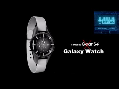 Samsung Gear S4/Galaxy Watch News - Goodbye Gear Series Hello Galaxy Watch! - Jibber Jab Reviews!