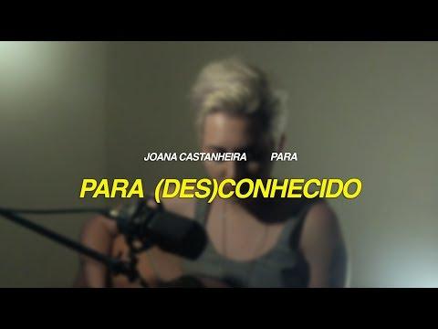 joana castanheira - para - para (des)conhecido [OFICIAL + LETRA]