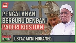 Ustaz Auni Mohamed - Pengalaman Berguru Dengan Paderi Kristian