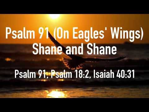 Psalm 91 (On Eagles Wings) - Shane and Shane