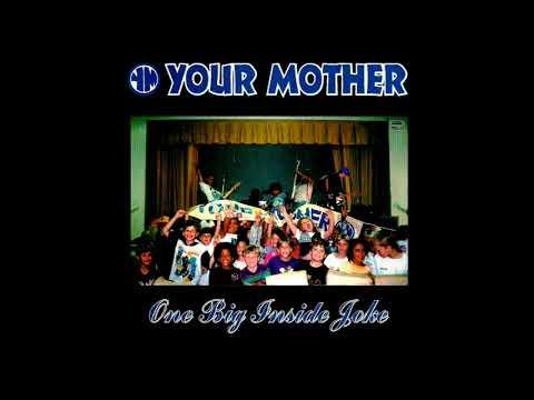 Your Mother - One Big Inside Joke - FULL ALBUM