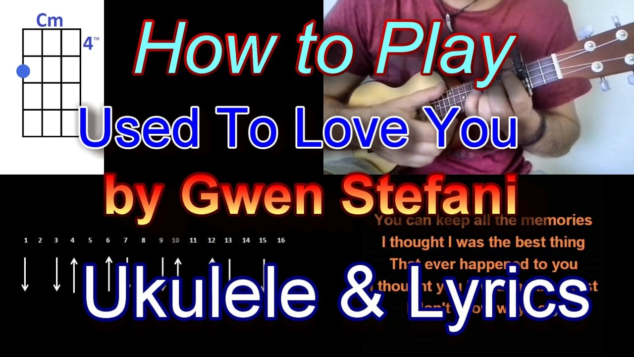 How to play used to love you by gwen stefani ukulele guitar chords how to play used to love you by gwen stefani ukulele guitar chords with lyrics youtube hexwebz Choice Image
