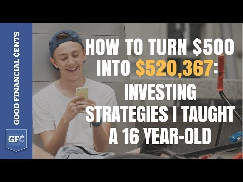 How to Turn $500 Into $520,367: Investing Strategies I Taught a 16 Year-Old