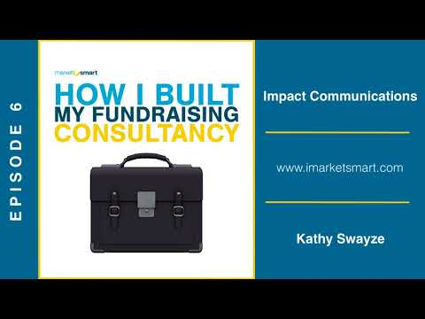 Kathy Swayze - How I Built My Fundraising Consultancy - Episode 6