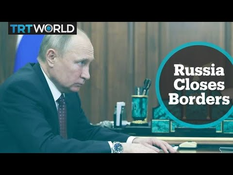Russia has closed its borders and banned public gatherings