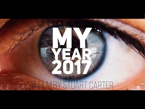 My Year 2017 - A Film By Stuart Carter