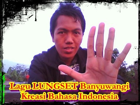 Lagu LUNGSET BANYUWANGI Kreasi BAHASA INDONESIA