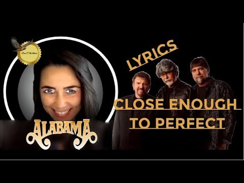 ALABAMA ~ CLOSE ENOUGH TO PERFECT {FOR ME} ~ LYRICS