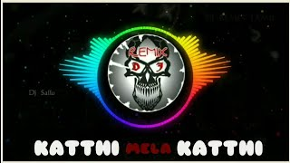 Katthi mela katthi REMIX - DJ REMIX TAMIL