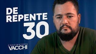 DE REPENTE 30 - Construtora Vacchi
