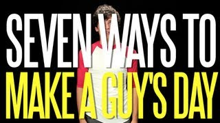 Seven Ways to Make a Guy