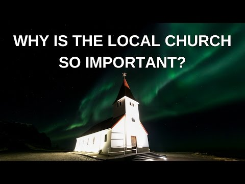 Why is the local church so important?